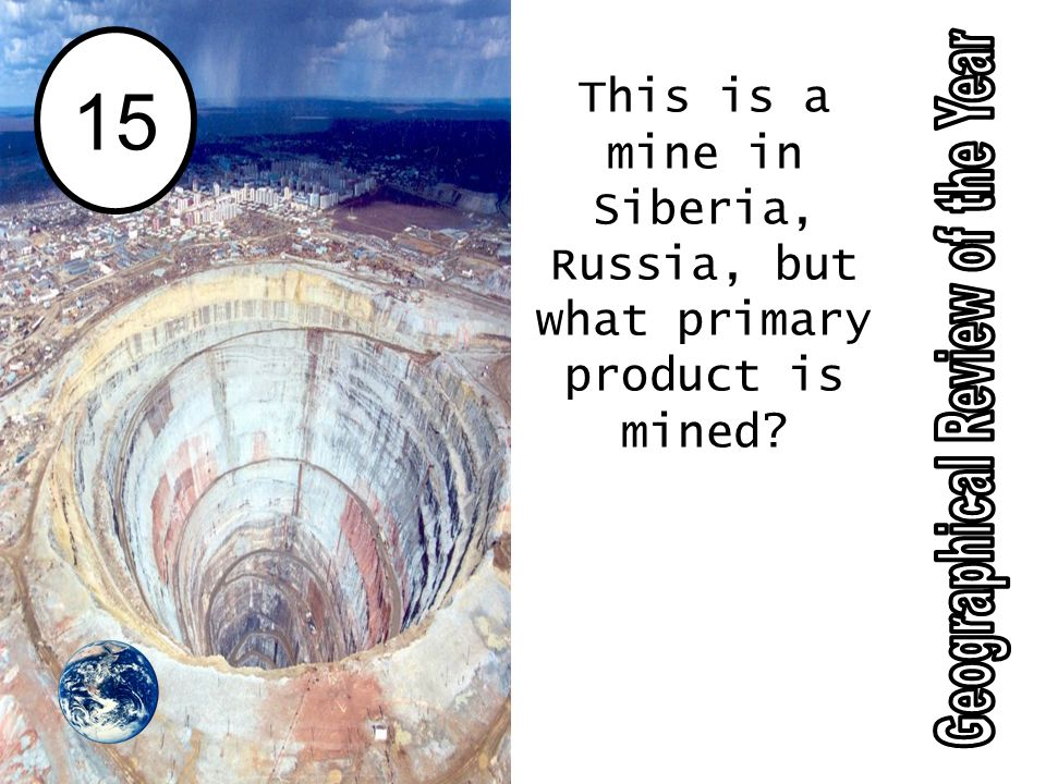15 This is a mine in Siberia, Russia, but what primary product is mined?