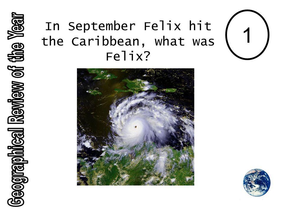1 In September Felix hit the Caribbean, what was Felix?