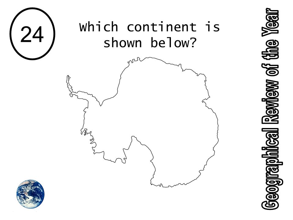 24 Which continent is shown below?