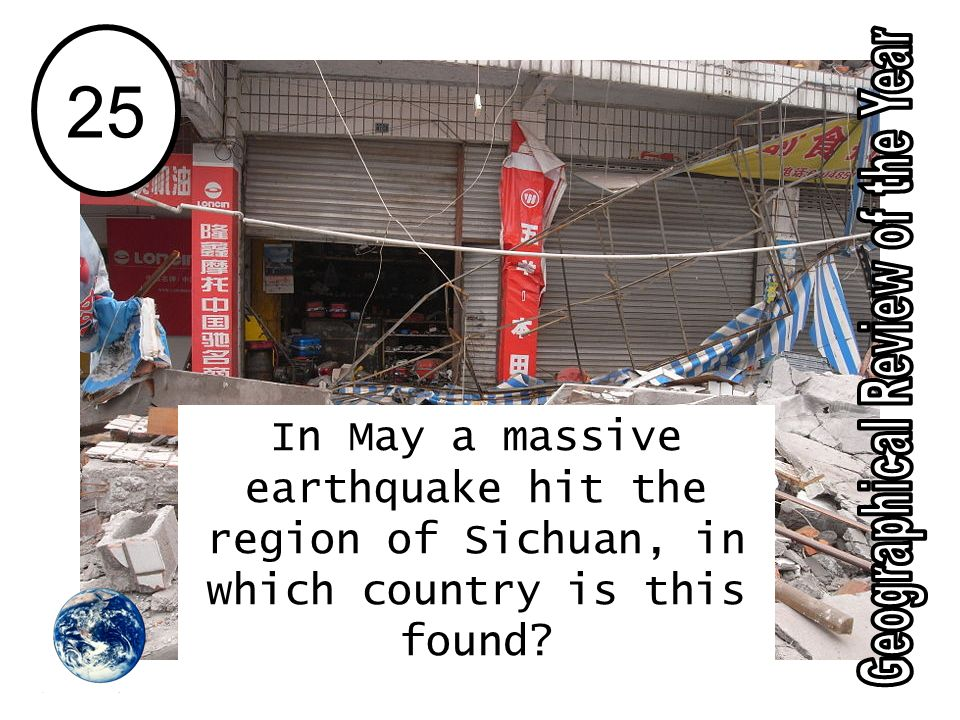 25 In May a massive earthquake hit the region of Sichuan, in which country is this found