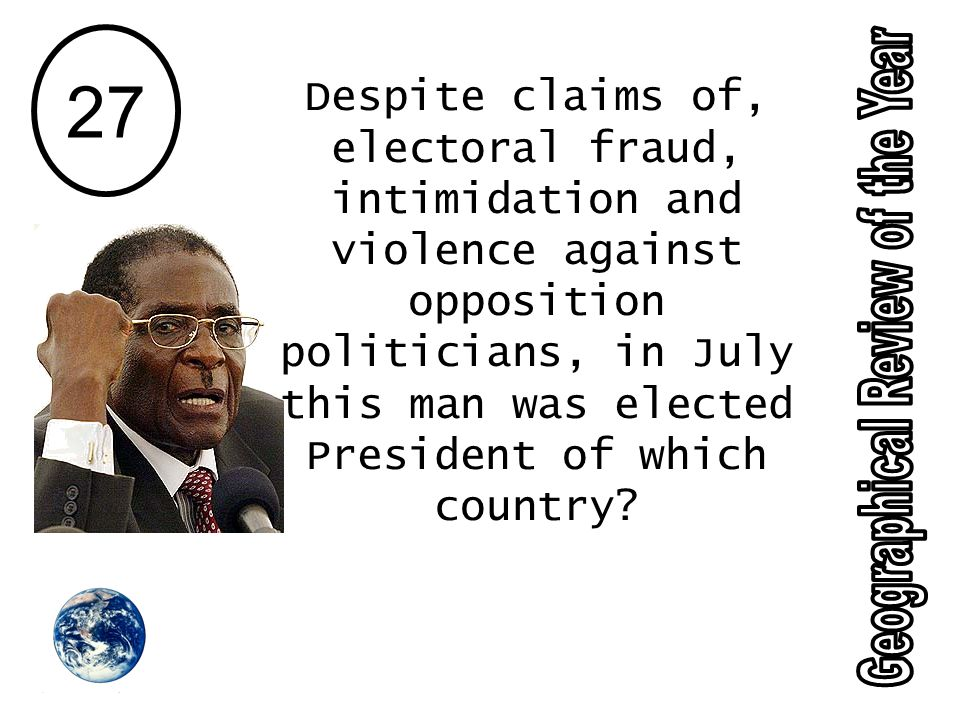 27 Despite claims of, electoral fraud, intimidation and violence against opposition politicians, in July this man was elected President of which country