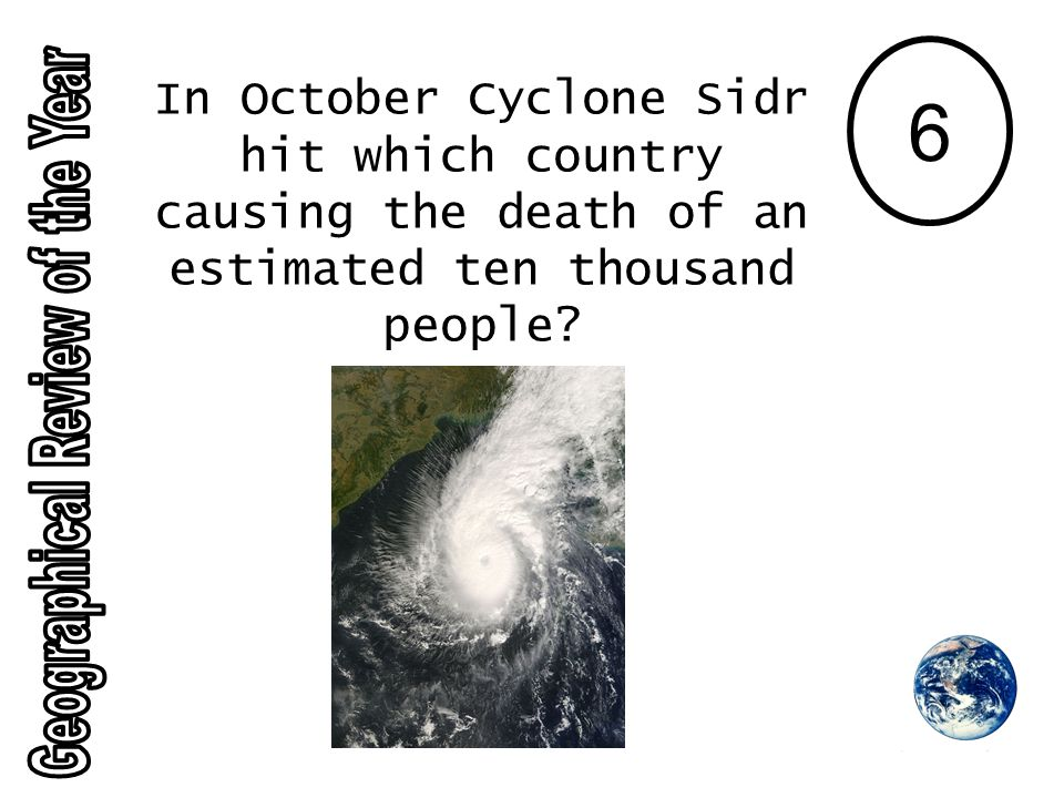 6 In October Cyclone Sidr hit which country causing the death of an estimated ten thousand people