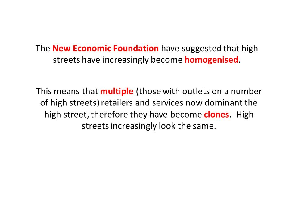 The New Economic Foundation have suggested that high streets have increasingly become homogenised.