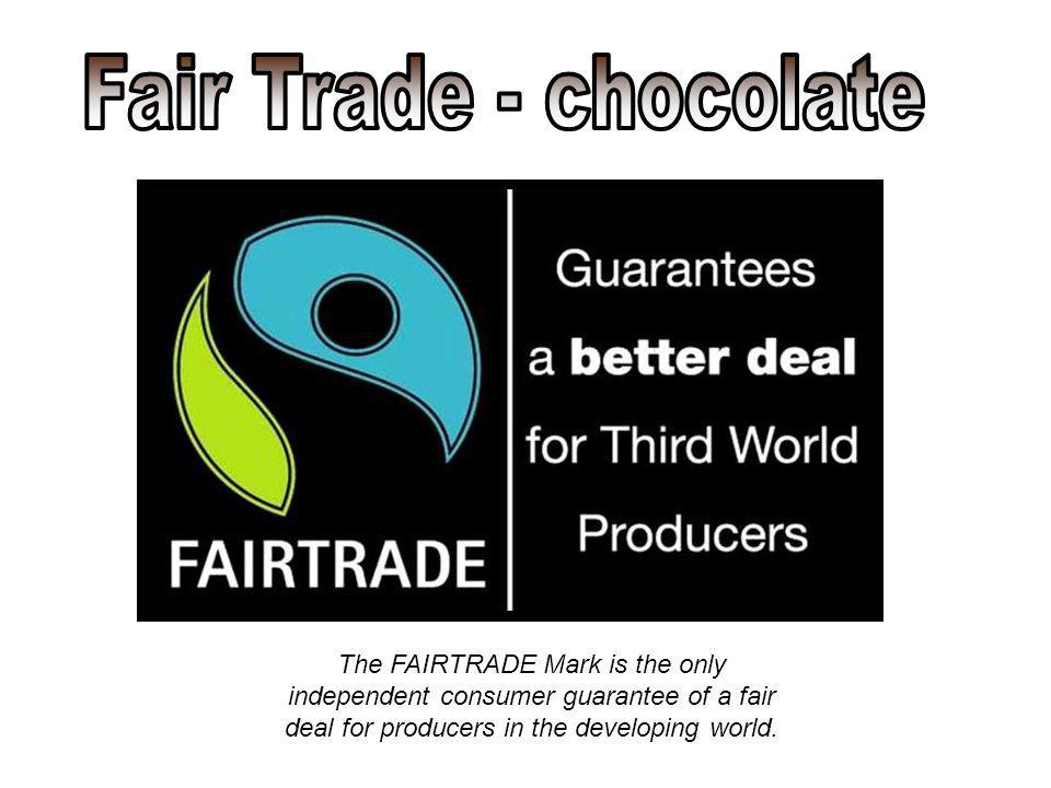 The FAIRTRADE Mark is the only independent consumer guarantee of a fair deal for producers in the developing world.