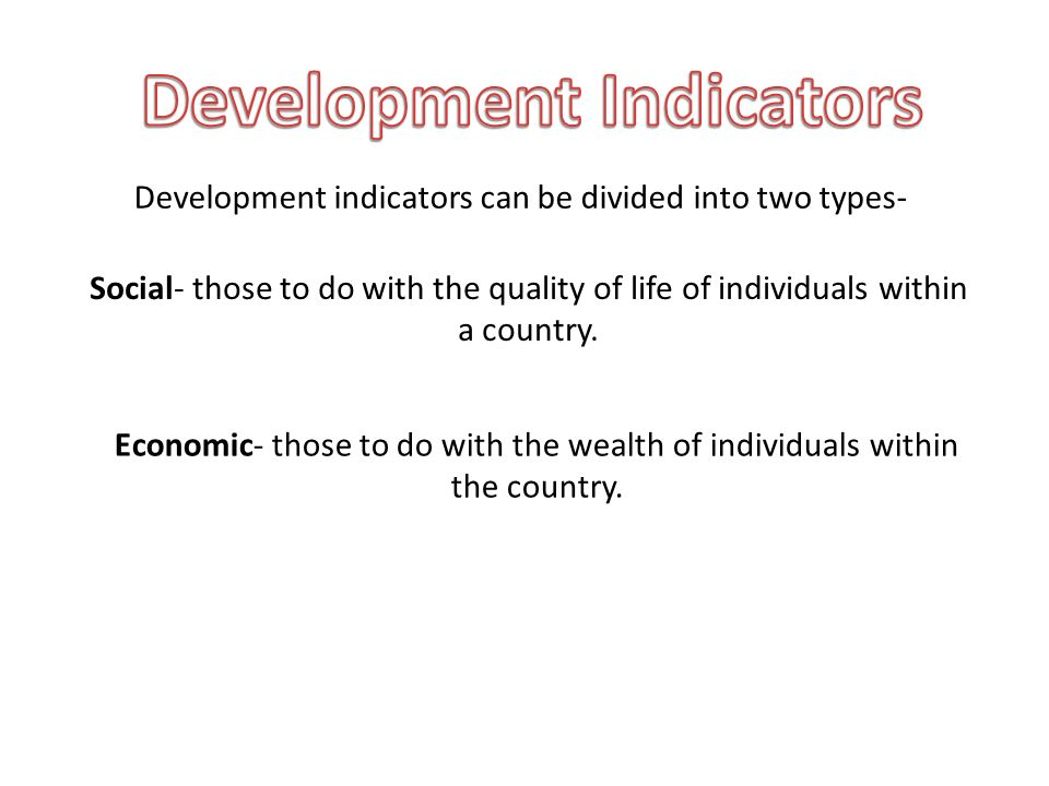 Development indicators helps us classify countries according to their development.