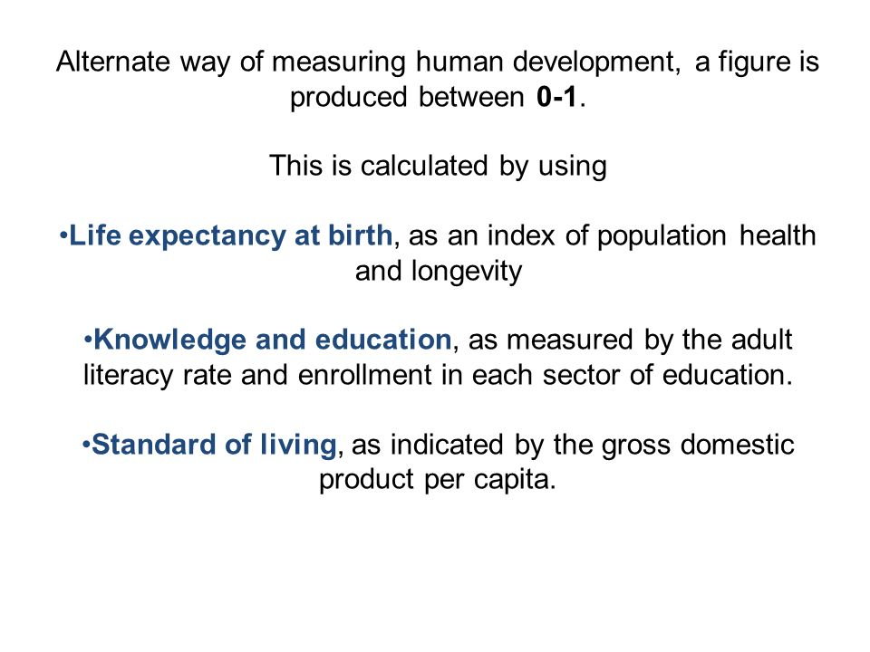 Alternate way of measuring human development, a figure is produced between 0-1.