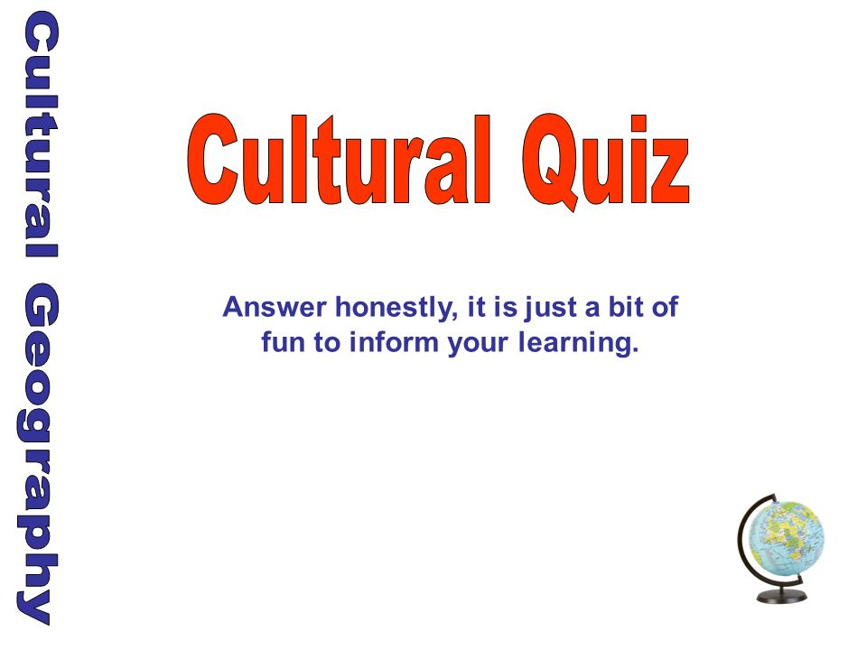 Answer honestly, it is just a bit of fun to inform your learning.