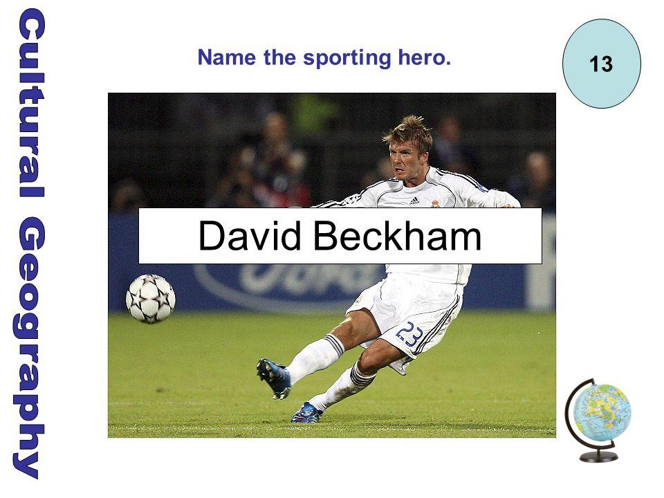 13 Name the sporting hero. David Beckham