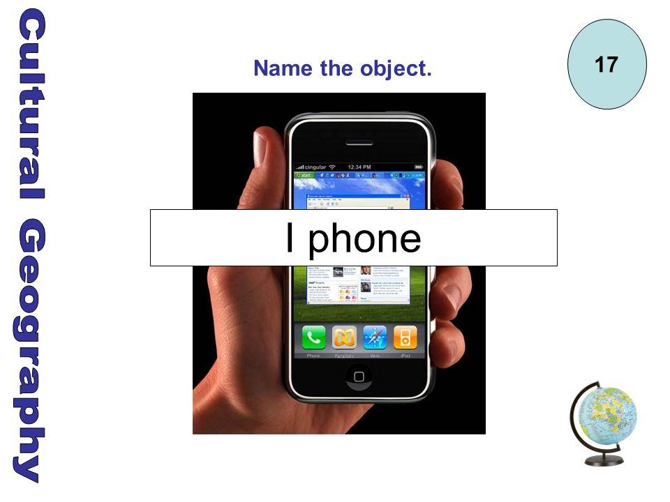 17 Name the object. I phone