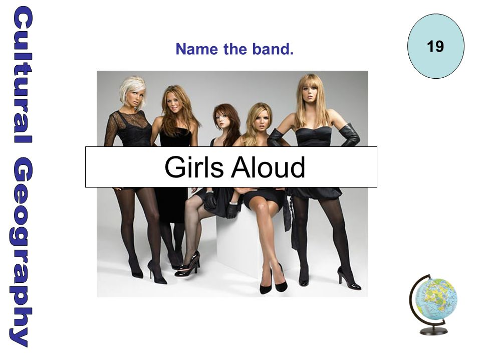 19 Name the band. Girls Aloud