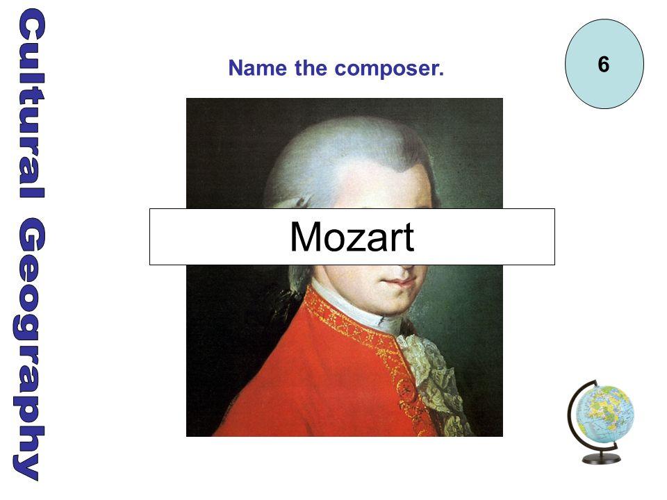 6 Name the composer. Mozart