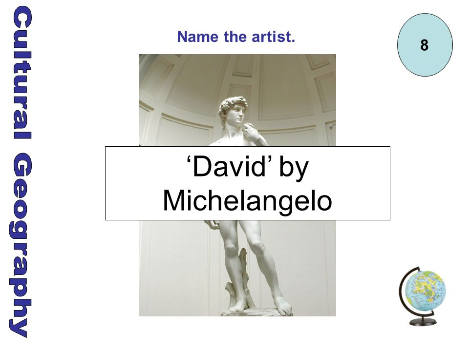 8 Name the artist. David by Michelangelo