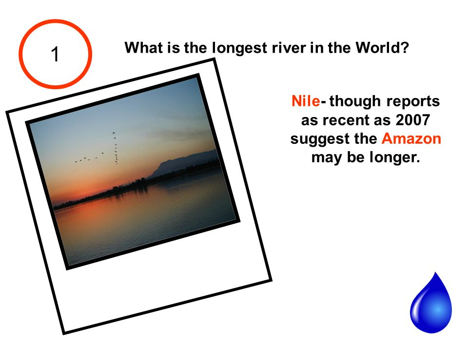 1 What is the longest river in the World.