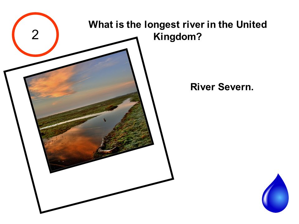 2 What is the longest river in the United Kingdom? River Severn.