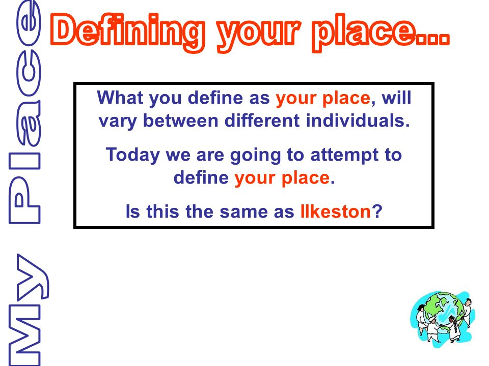 What you define as your place, will vary between different individuals. Today we are going to attempt to define your place. Is this the same as Ilkest
