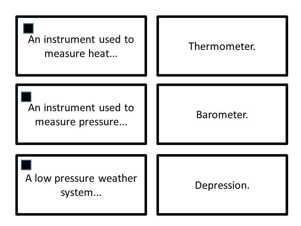 An instrument used to measure heat... Thermometer.