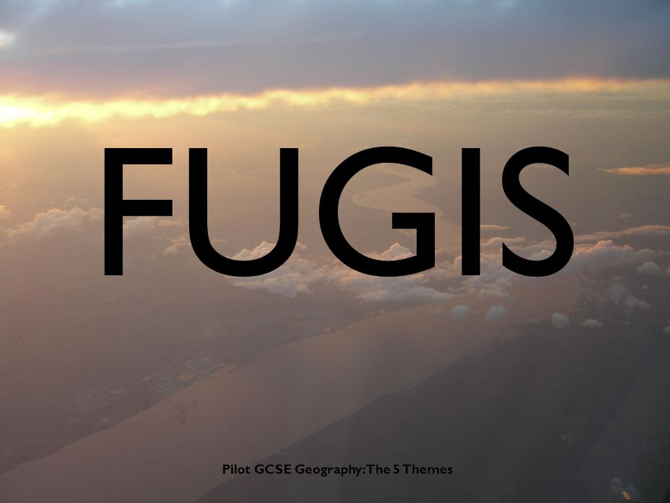 Pilot GCSE Geography: The 5 Themes FUGIS