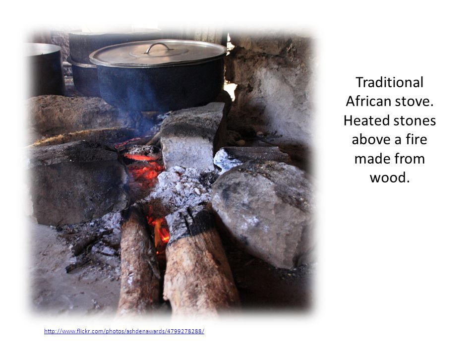 http://www.flickr.com/photos/ashdenawards/4799278288/ Traditional African stove.