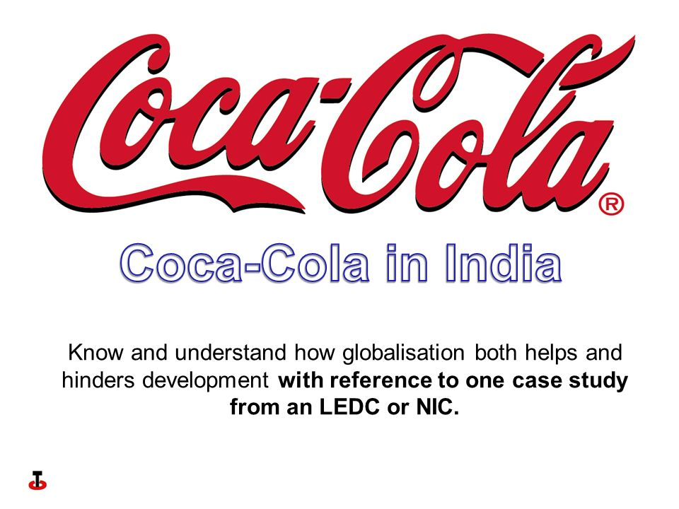 Know and understand how globalisation both helps and hinders development with reference to one case study from an LEDC or NIC.