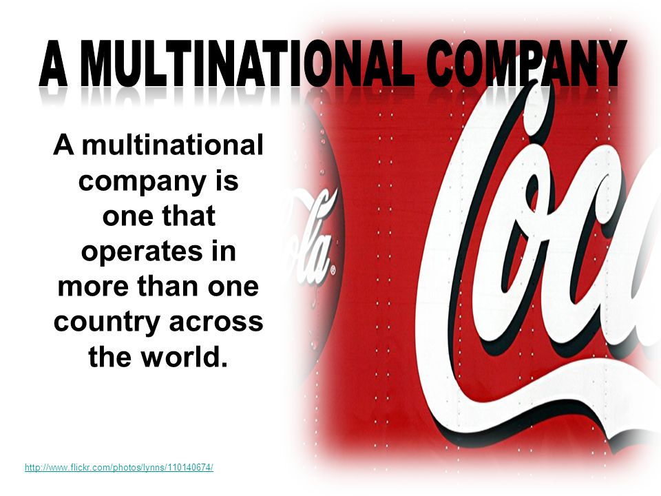 A multinational company is one that operates in more than one country across the world. http://www.flickr.com/photos/lynns/110140674/