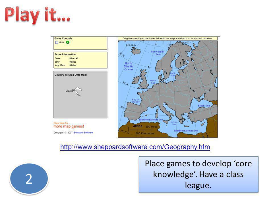 Place games to develop core knowledge.Have a class league.