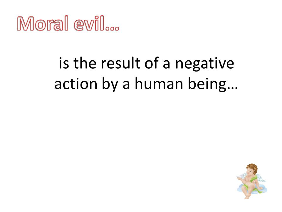 is the result of a negative action by a human being…