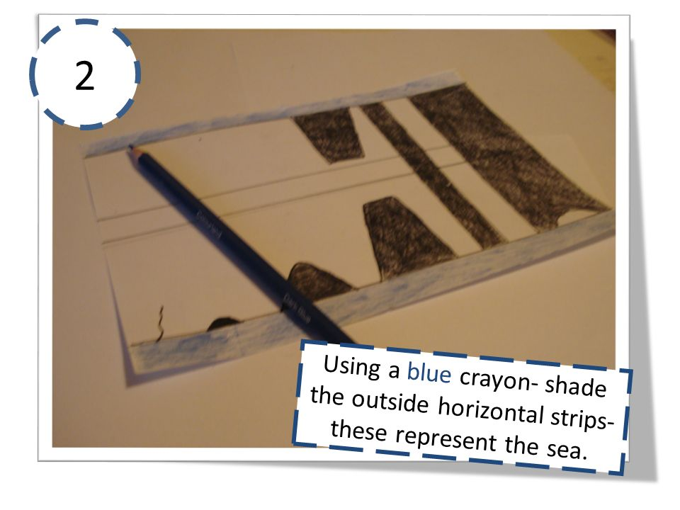 2 Using a blue crayon- shade the outside horizontal strips- these represent the sea.