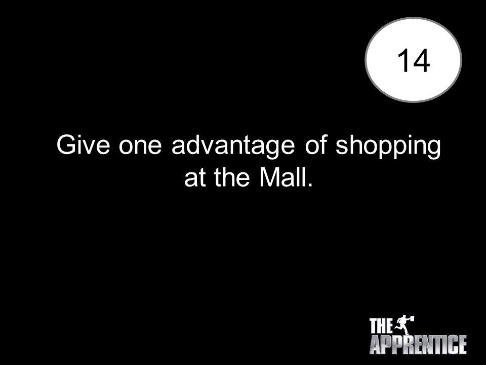 14 Give one advantage of shopping at the Mall.