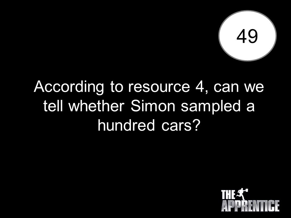 49 According to resource 4, can we tell whether Simon sampled a hundred cars