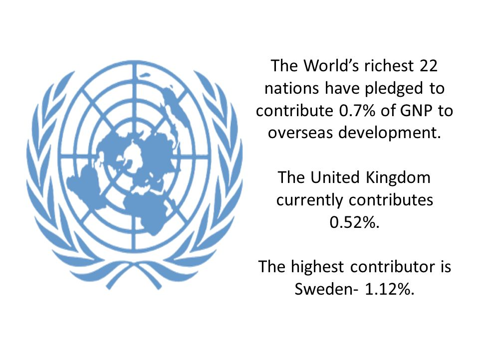 The Worlds richest 22 nations have pledged to contribute 0.7% of GNP to overseas development.