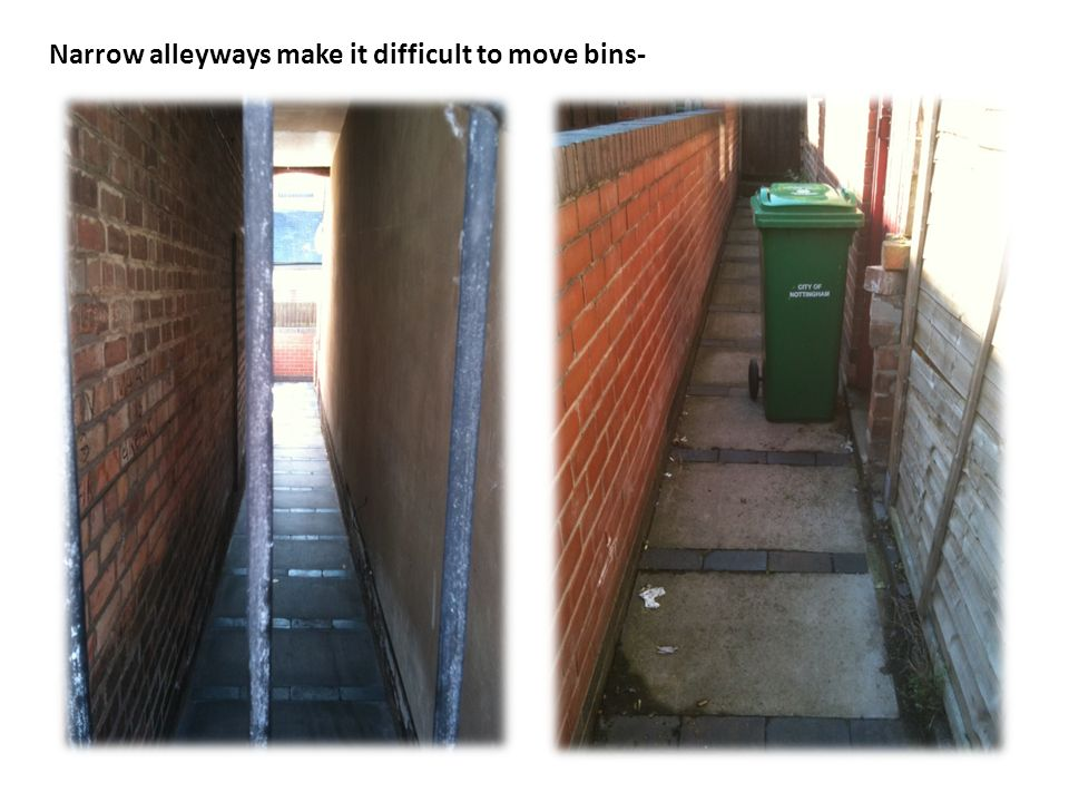 Narrow alleyways make it difficult to move bins-