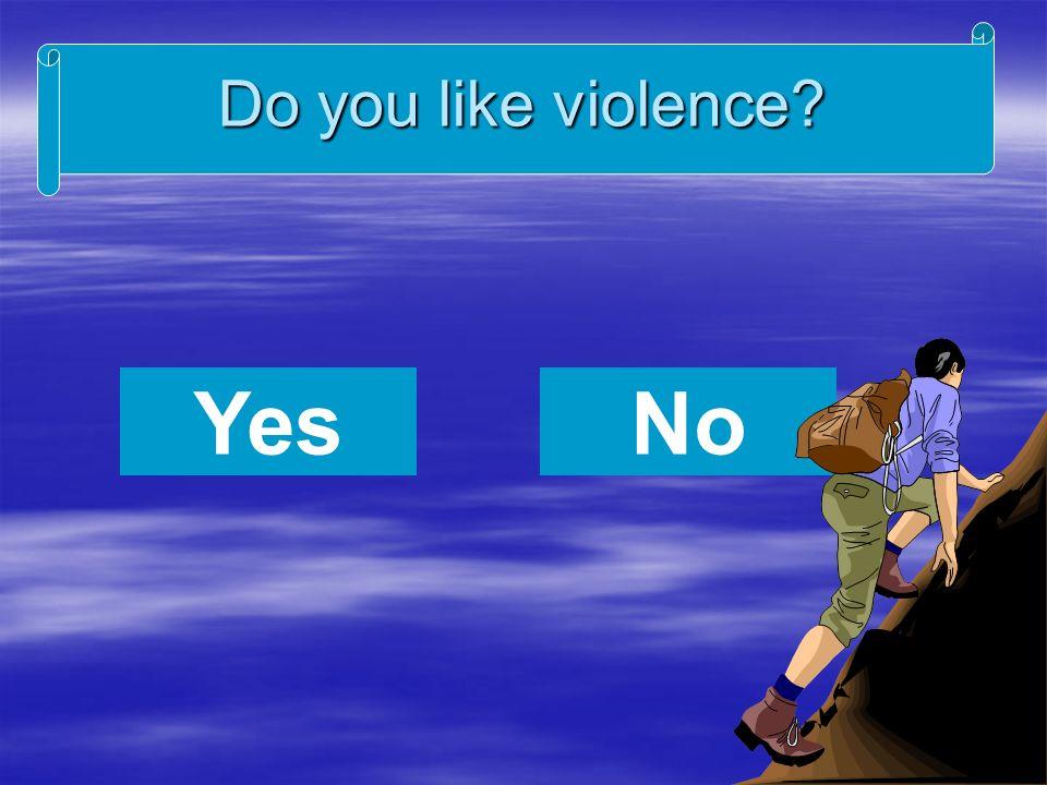 Do you like violence YesNo