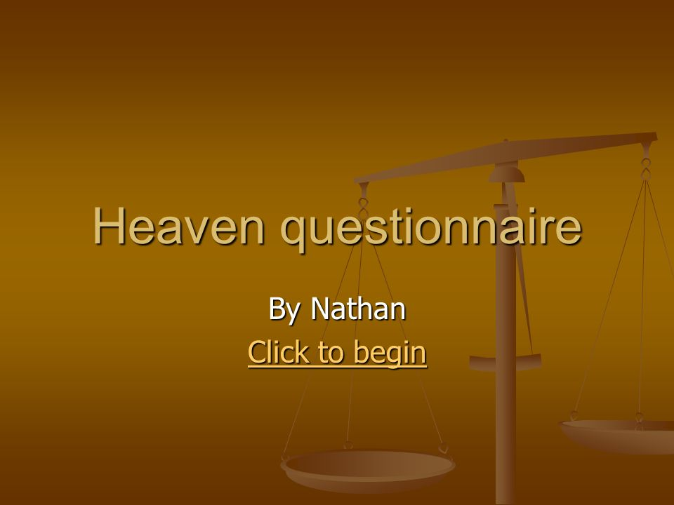 Heaven questionnaire By Nathan Click to begin Click to begin
