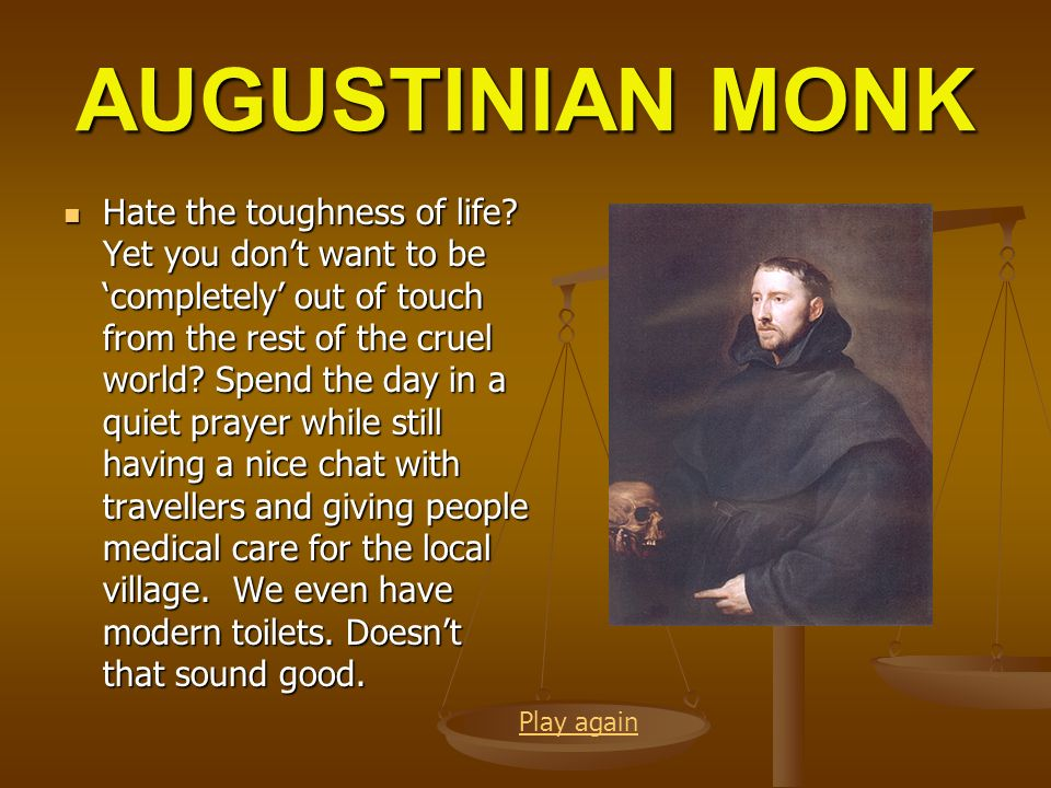 AUGUSTINIAN MONK Hate the toughness of life? Yet you dont want to be completely out of touch from the rest of the cruel world? Spend the day in a quie