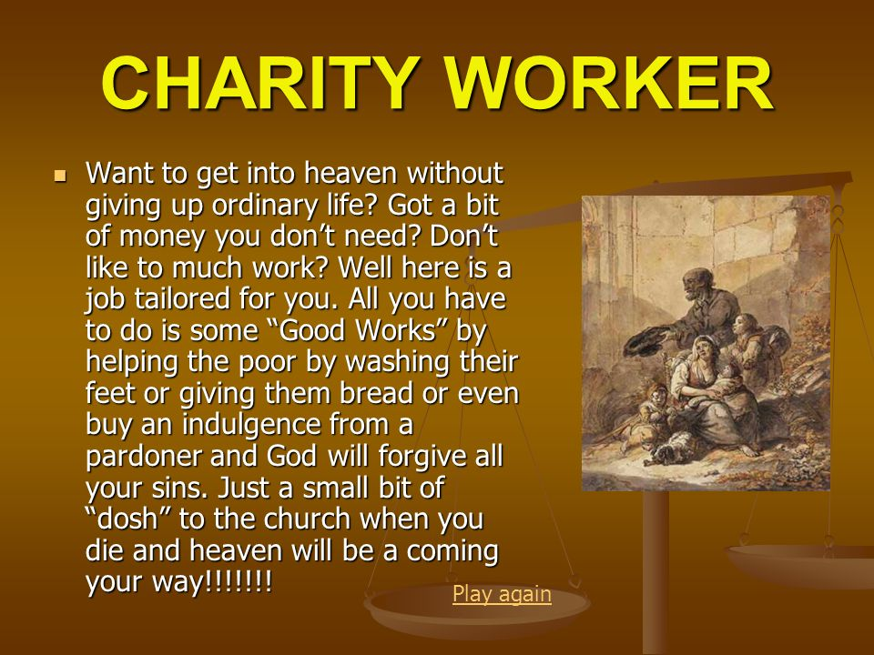 CHARITY WORKER Want to get into heaven without giving up ordinary life? Got a bit of money you dont need? Dont like to much work? Well here is a job t