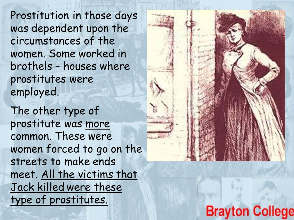 Prostitution in those days was dependent upon the circumstances of the women. Some worked in brothels – houses where prostitutes were employed. The ot