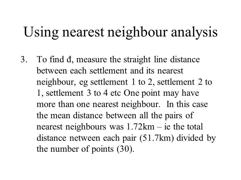 Using nearest neighbour analysis 3.To find đ, measure the straight line distance between each settlement and its nearest neighbour, eg settlement 1 to