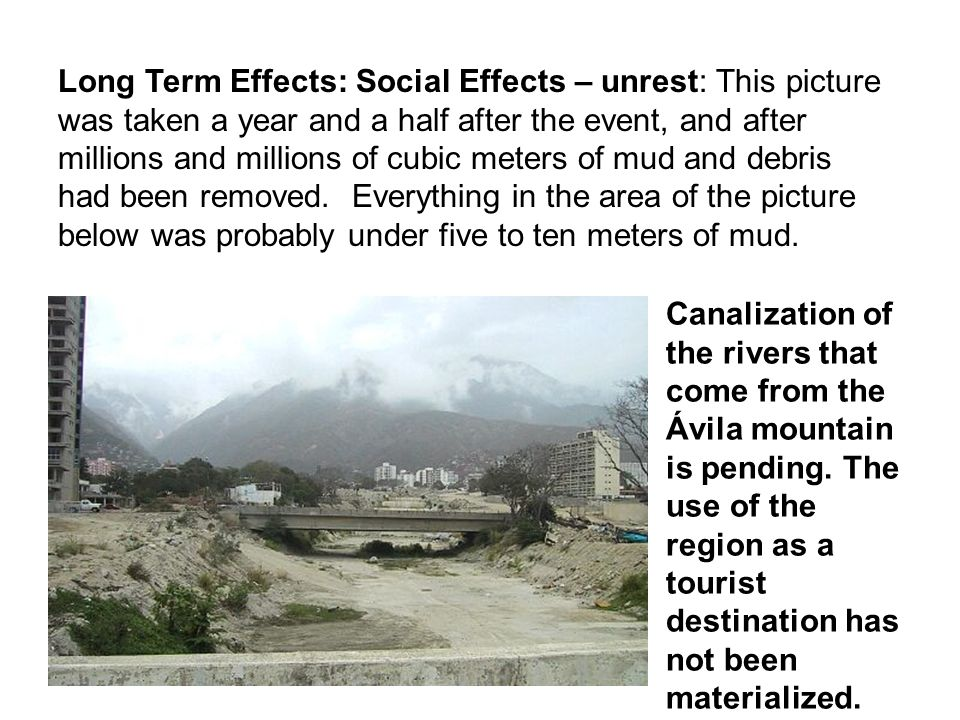Canalization of the rivers that come from the Ávila mountain is pending. The use of the region as a tourist destination has not been materialized. Lon