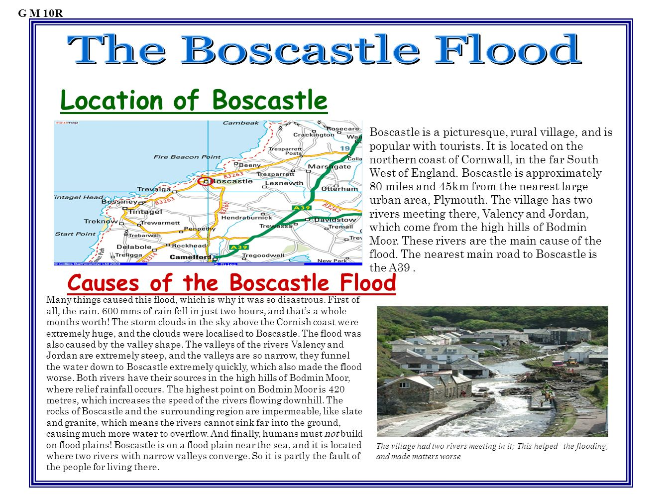 Location of Boscastle Boscastle is a picturesque, rural village, and is popular with tourists. It is located on the northern coast of Cornwall, in the
