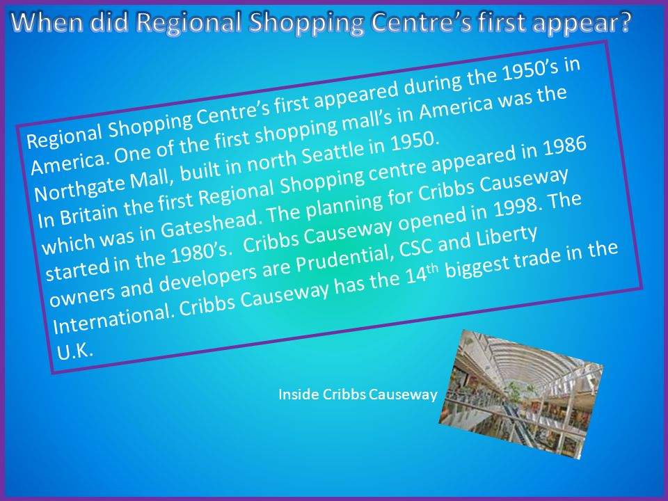 Regional Shopping Centres first appeared during the 1950s in America.