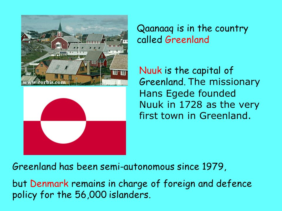 Nuuk is the capital of Greenland.