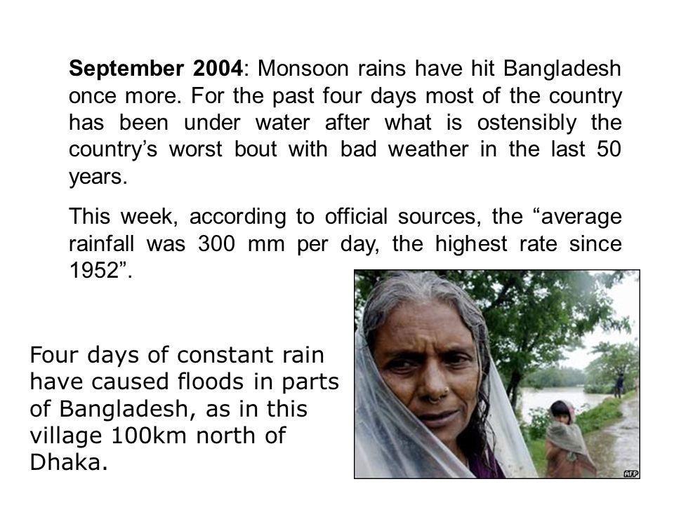 September 2004: Monsoon rains have hit Bangladesh once more. For the past four days most of the country has been under water after what is ostensibly