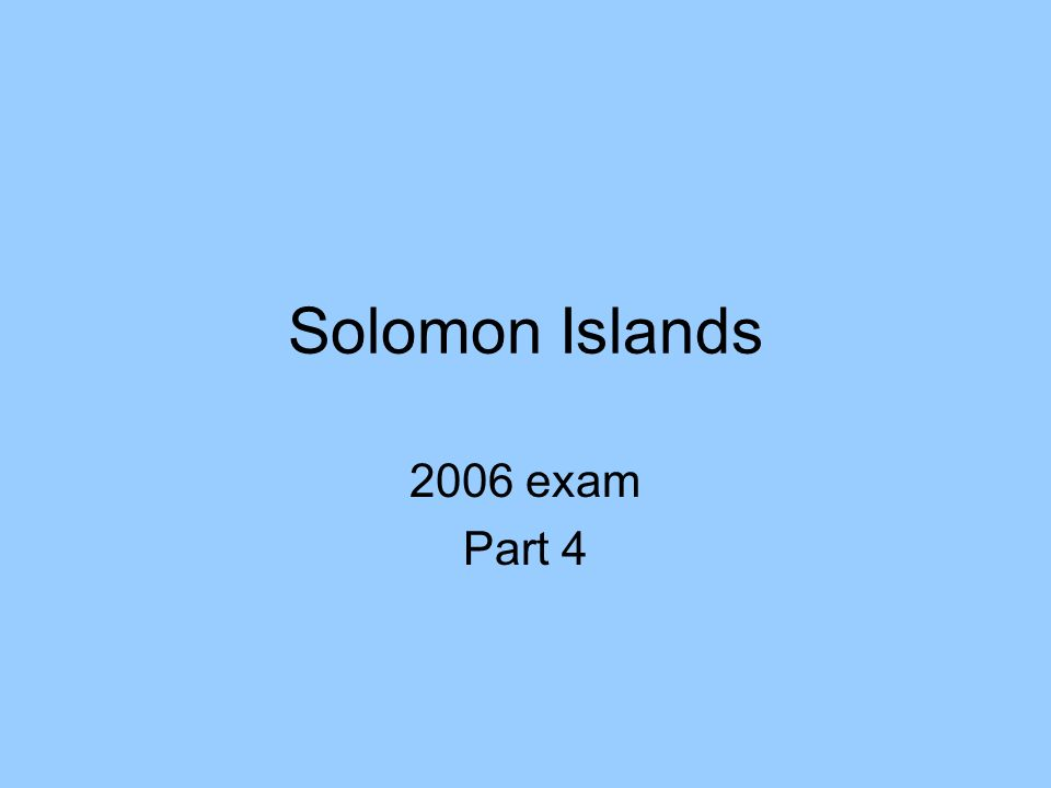 Solomon Islands 2006 exam Part 4