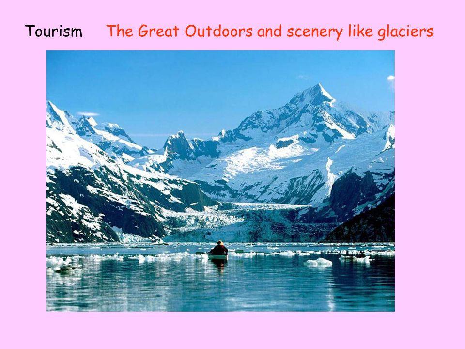 TourismThe Great Outdoors and scenery like glaciers