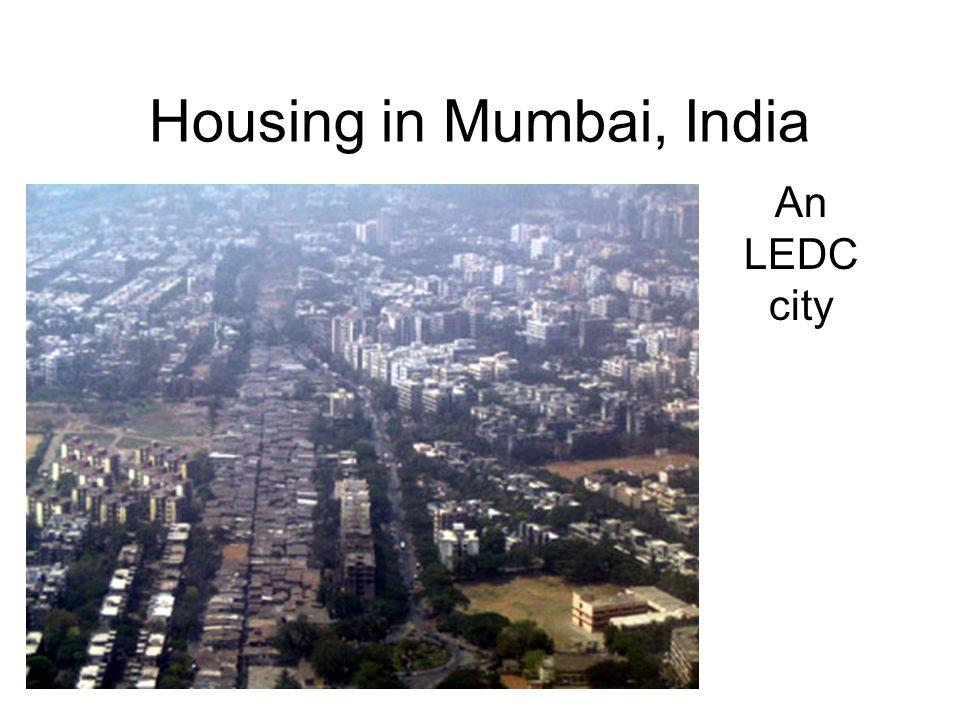 Housing in Mumbai, India An LEDC city