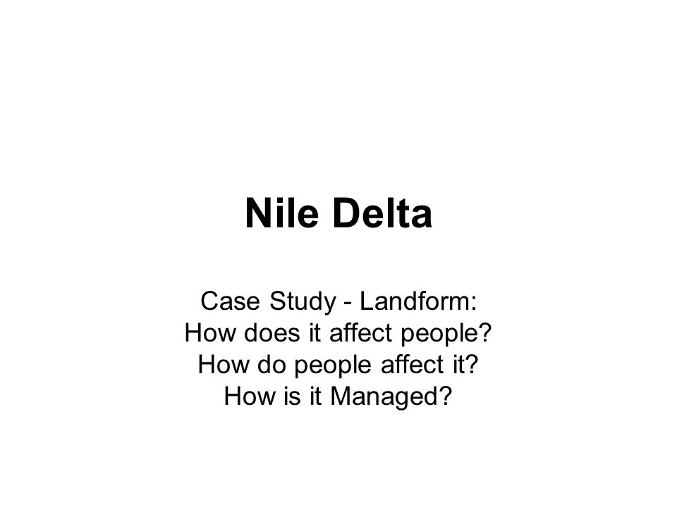 Nile Delta Case Study - Landform: How does it affect people.