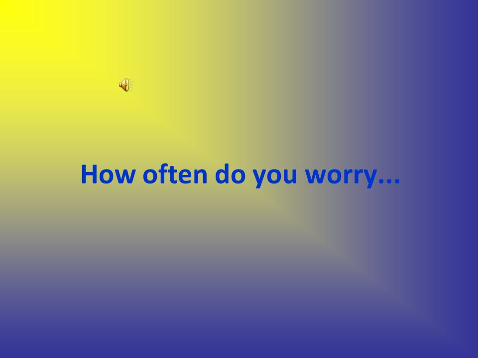How often do you worry...