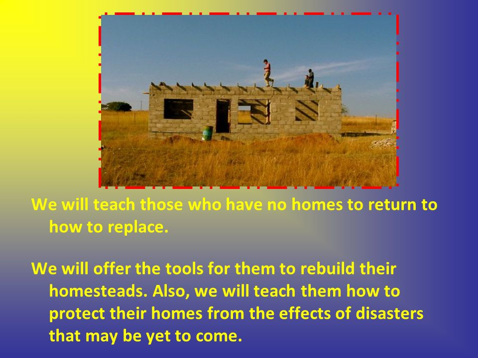 We will teach those who have no homes to return to how to replace.