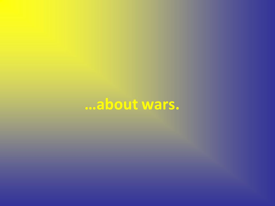 …about wars.