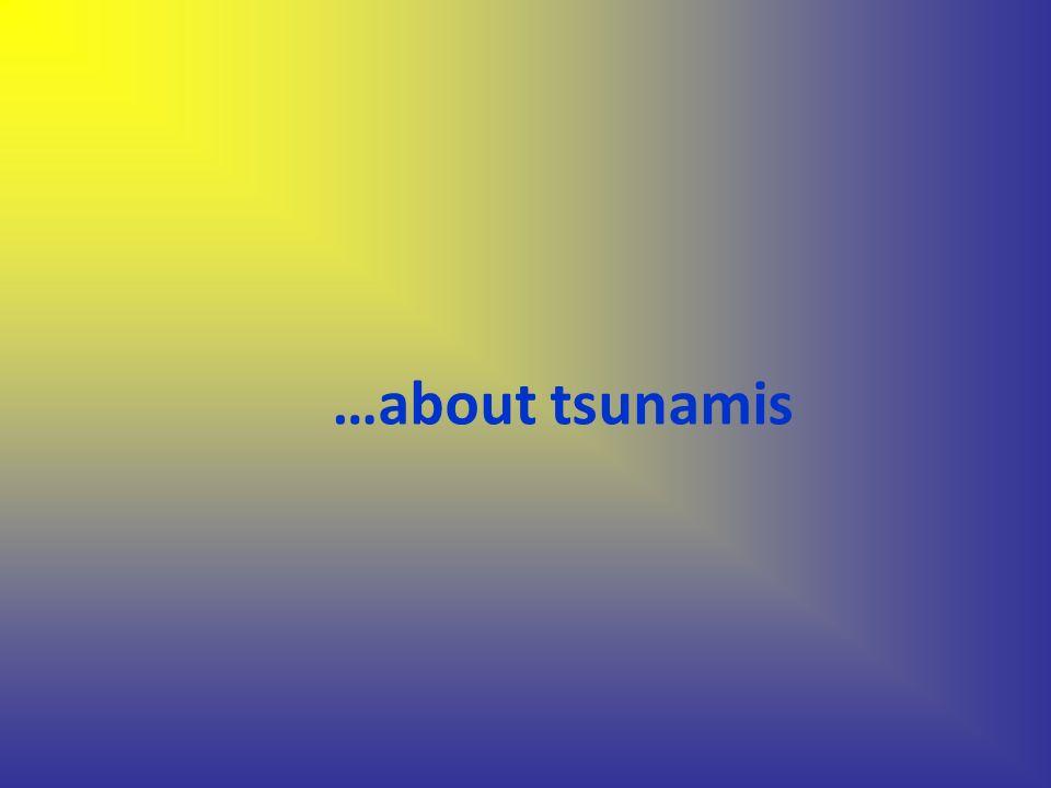 …about tsunamis